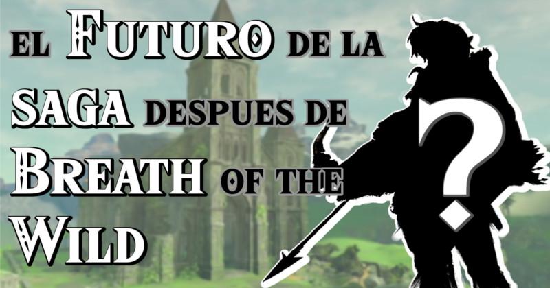 El Futuro de la Saga después de Zelda Breath of the Wild (Vídeo Opinión)